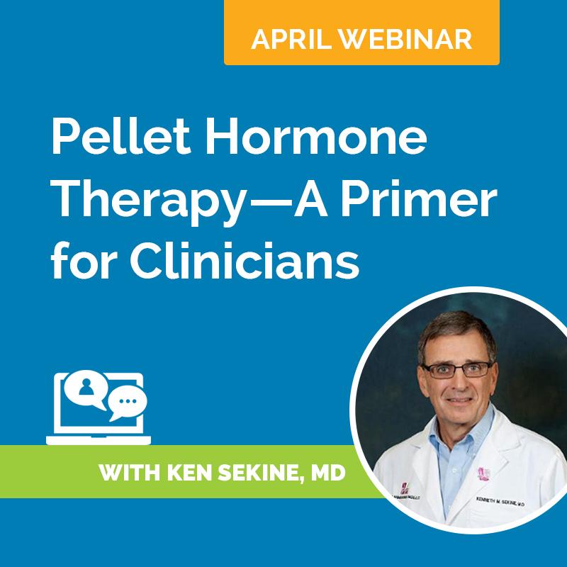April Webinar Recording: Pellet Hormone Therapy – A Primer for Clinicians